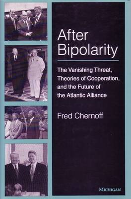 After Bipolarity: The Vanishing Threat, Theories of Cooperation and the Future of the Atlantic Alliance