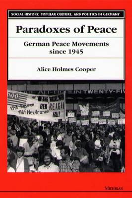 Paradoxes of Peace: German Peace Movements Since 1945