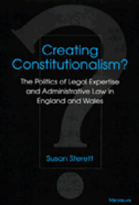 Creating Constitutionalism?: The Politics of Legal Expertise and Administrative Law in England and Wales