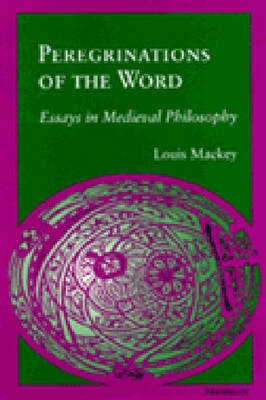 Peregrinations of the Word: Essays in Medieval Philosophy