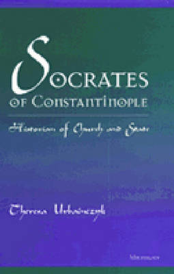 Socrates of Constantinople: Historian of Church and State