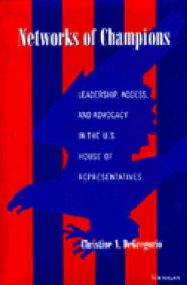 Networks of Champions: Leadership, Access and Advocacy in the U.S. House of Representatives