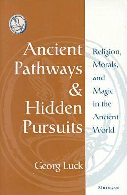 Ancient Pathways and Hidden Pursuits: Religion, Morals, and Magic in the Ancient World