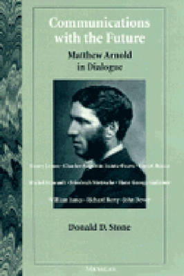 Communications with the Future: Matthew Arnold in Dialogue