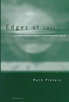 Edges of Loss: From Modern Drama to Postmodern Theory