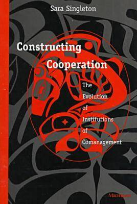 Constructing Cooperation: The Evolution of Institutions of Comanagement