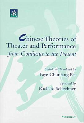 Chinese Theories of Theater and Performance from Confucius to the Present