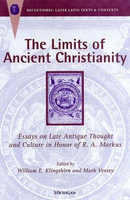 The Limits of Ancient Christianity: Essays on Late Antique Thought and Culture in Honor of R. A. Markus