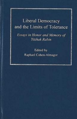 Liberal Democracy and the Limits of Tolerance: Essays in Honor and Memory of Yitzhak Rabin