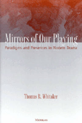 Mirrors of Our Playing: Paradigms and Presences in Modern Drama
