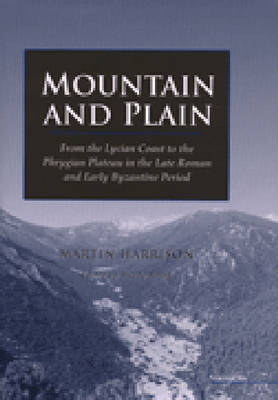 Mountain and Plain: From the Lycian Coast to the Phrygian Plateau in the Late Roman and Early Byzantine Period