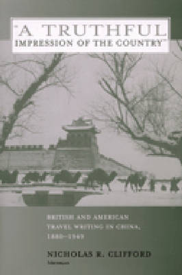 A Truthful Impression of the Country: British and American Travel Writing in China, 1880-1949