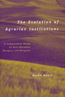 The Evolution of Agrarian Institutions: A Comparative Study of Post-socialist Hungary and Bulgaria
