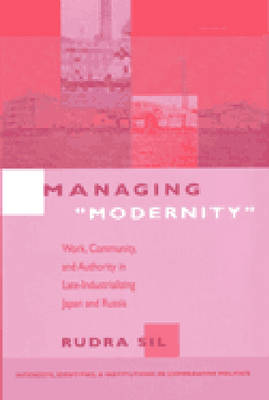 Managing Modernity: Work, Community and Authority in Late-industrializing Japan and Russia