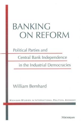 Banking on Reform: Political Parties and Central Bank Independence in the Industrial Democracies