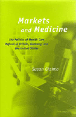 Markets and Medicine: The Politics of Health Care Reform in Britain, Germany and the United States