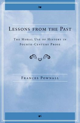 Lessons from the Past: The Moral Use of History in Fourth-century Prose