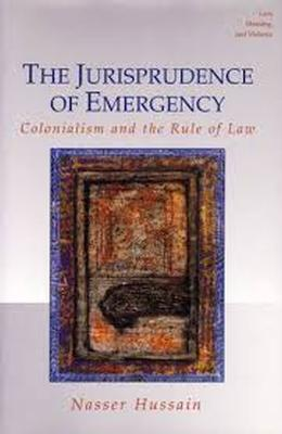 The Jurisprudence of Emergency: Colonialism and the Rule of Law