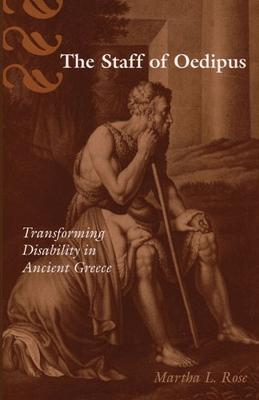 The Staff of Oedipus: Transforming Disability in Ancient Greece