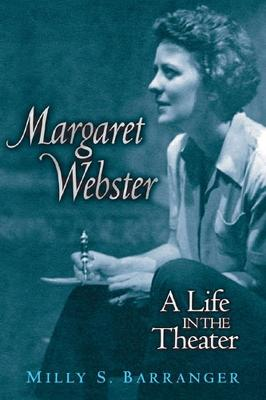 Margaret Webster: A Life in the Theater