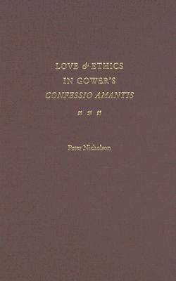 """Love and Ethics in Gower's """"Confessio Amantis"""""""