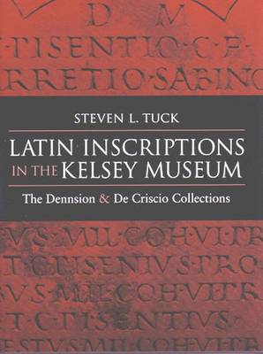 Latin Inscriptions in the Kelsey Museum: The Dennison and De Criscio Collections