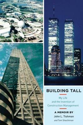 Building Tall: My Life and the Invention of Construction Management