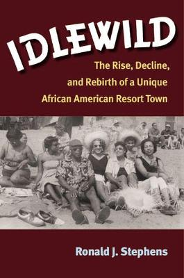 Idlewild: The Rise, Decline and Rebirth of a Unique African American Resort Town
