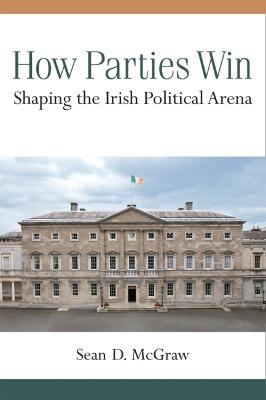 How Parties Win: Shaping the Irish Political Arena