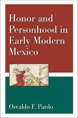Honor and Personhood in Early Modern Mexico