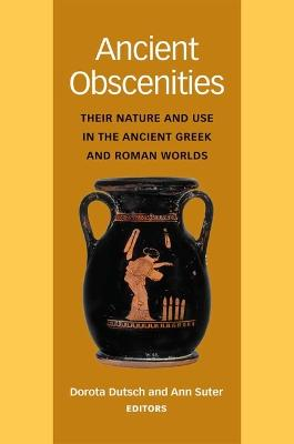 Ancient Obscenities: Their Nature and Use in the Ancient Greek and Roman Worlds
