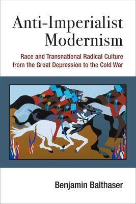 Anti-Imperialist Modernism: Race and Transnational Radical Culture
