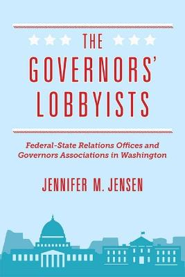 The Governors' Lobbyists: Federal-State Relations Offices and Governors Associations in Washington