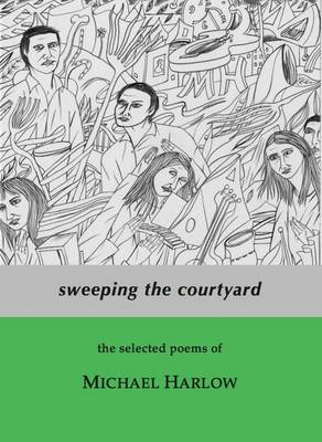 Sweeping the Courtyard: The Selected Poems of Michael Harlow