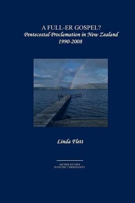 A Full-Er Gospel?: Pentecostal Proclamation in New Zealand 1990-2008