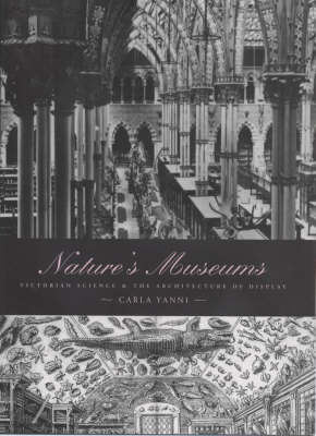 Nature's Museums: Victorian Sciences and the Architecture of Display