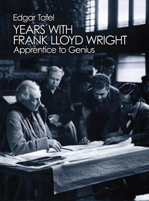 Years with Frank Lloyd Wright: Apprentice to Genius: Apprentice to Genius