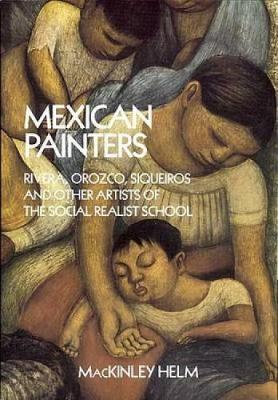 Modern Mexican Painters: Rivera, Orozco, Siqueiros and Other Artists of the Social Realist School