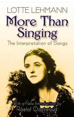 Lotte Lehmann: More Than Singing - The Interpretation Of Songs