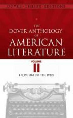 The Dover Anthology of American Literature, Volume II: From 1865 to the 1920s