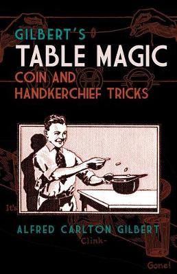 Gilbert's Table Magic: Coin and Handkerchief Tricks