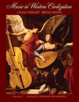 Music in Western Civilization: Antiquity Through the Baroque: v.1