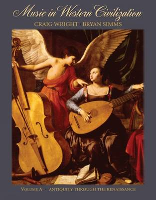 Music in Western Civilization: Antiquity Through the Renaissance: Volume A