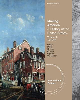 Making America: A History of the United States Brief with Readings: v. 1: To 1877