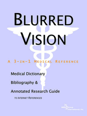 Blurred Vision - A Medical Dictionary, Bibliography, and Annotated Research Guide to Internet References
