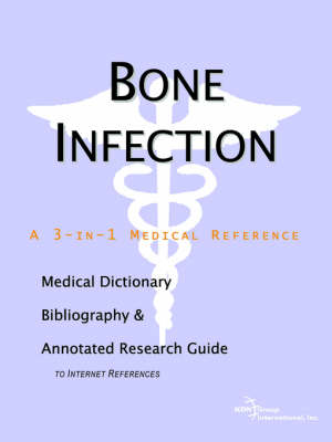 Bone Infection - A Medical Dictionary, Bibliography, and Annotated Research Guide to Internet References