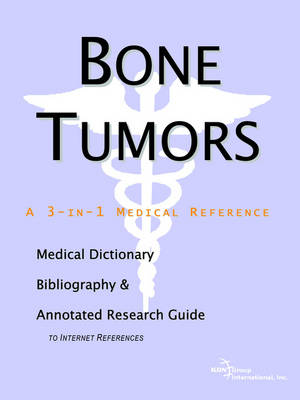 Bone Tumors - A Medical Dictionary, Bibliography, and Annotated Research Guide to Internet References