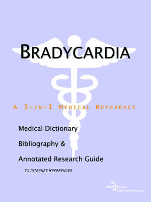 Bradycardia - A Medical Dictionary, Bibliography, and Annotated Research Guide to Internet References