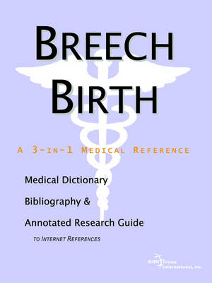 Breech Birth - A Medical Dictionary, Bibliography, and Annotated Research Guide to Internet References