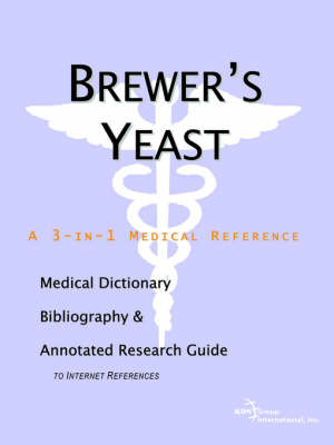 Brewer's Yeast - A Medical Dictionary, Bibliography, and Annotated Research Guide to Internet References